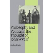 Philosophy and Politics in the Thought of John Wyclif by Stephen Edmund Lahey