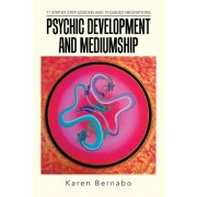 Psychic Development and Mediumship: 17 Step-By Step-Lessons and 19 Guided Meditations