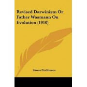 Revised Darwinism or Father Wasmann on Evolution (1910) by Simon Fitzsimons