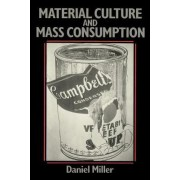 Material Culture and Mass Consumption by Daniel Miller