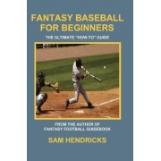 Fantasy Baseball for Beginners by Sam Hendricks