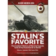 Stalin's Favorite: The Combat History of the 2nd Guards Tank Army from Kursk to Berlin: January 1943-June 1944 Volume 1 by Igor Nebolsin