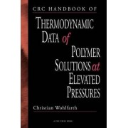 CRC Handbook of Thermodynamic Data of Polymer Solutions at Elevated Pressures by Eucharia E. Nnadi-Okolo
