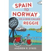 Spain to Norway on a Bike Called Reggie by Andrew P. Sykes