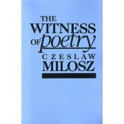 The Witness of Poetry by Czeslaw Milosz