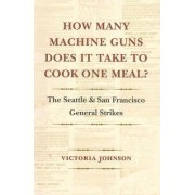 How Many Machine Guns Does It Take to Cook One Meal? by Victoria Johnson