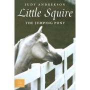 Little Squire the Jumping Pony by Judy Andrekson