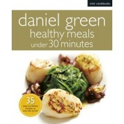 Mini Cookbooks: Healthy Meals Under 30 Minutes by Daniel Green