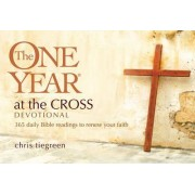 The One Year at the Cross Devotional by Chris Tiegreen