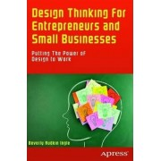 Design Thinking for Entrepreneurs and Small Businesses: Putting the Power of Design to Work by Beverly Rudkin Ingle