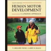 Human Motor Development: A Lifespan Approach by V. Gregory Payne
