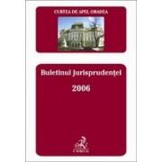 Curtea de Apel Oradea. Buletinul jurisprudentei 2006.