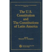 The U.S. Constitution and the Constitutions of Latin America by Kenneth W. Thompson