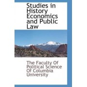 Studies in History Economics and Public Law by Of Political Science of Columb Faculty of Political Science of Columb