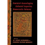 Feminist Genealogies, Colonial Legacies, Democratic Futures by M. Jacqui Alexander