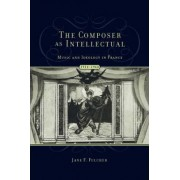The Composer as Intellectual by Jane Fulcher