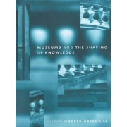 Museums and the Shaping of Knowledge by Eilean Hooper-Greenhill