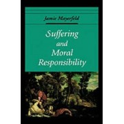 Suffering and Moral Responsibility by Jamie Mayerfeld