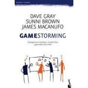 Gamestorming: 83 juegos innovadores para innovadores, inconformistas y generadores del cambio by Dave Gray