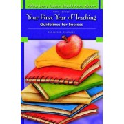 What Every Teacher Should Know About Your First Year of Teaching by Richard D. Kellough