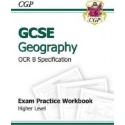 GCSE Geography OCR B Exam Practice Workbook Higher (A*-G Course) by CGP Books