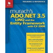 Murach's ADO.NET 3.5 LINQ and the Entity Framework with C# 2008 by Anne Boehm