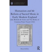 Humanism and the Reform of Sacred Music in Early Modern England by Hyun-ah Kim