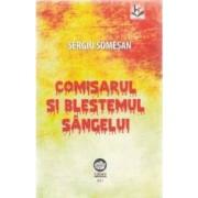 Comisarul si blestemul sangelui - Sergiu Somesan