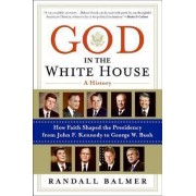 God in the White House by Randall H. Balmer