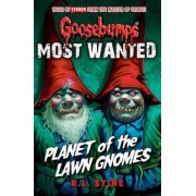 Most Wanted: Planet of the Lawn Gnomes by R. L. Stine