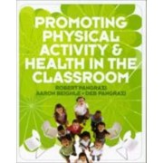 Promoting Physical Activity and Health in the Classroom: Text Component by Robert P. Pangrazi