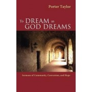 To Dream as God Dreams by Porter Taylor