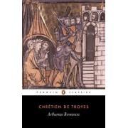 Arthurian Romances: Erec and Enide,Cliges,Lancelot,Yvain,Perceval by Chretien