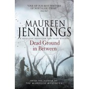Dead Ground in Between by Maureen Jennings