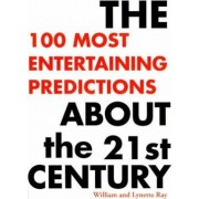 The 100 Most Entertaining Predictions about the 21st Century by William Ray