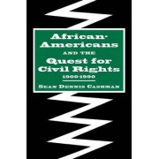 African-Americans and the Quest for Civil Rights, 1900-1990 by Sean Dennis Cashman