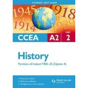 CCEA A2 History Unit 2: Partition of Ireland 1900-25 (Option 4) Student Unit Guide by Henry Jefferies