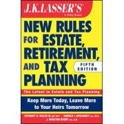 J K Lasser's New Rules for Estate, Retirement, and Tax Planning by Stewart H. Welch