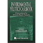 Environmental Politics Casebook: Genetically Modified Foods