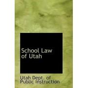 School Law of Utah by Utah Dept of Public Instruction