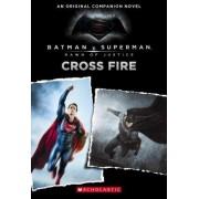 Cross Fire: An Original Companion Novel (Batman vs. Superman: Dawn of Justice) by Michael Kogge