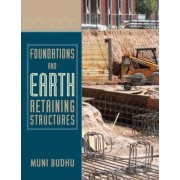 Foundations and Earth Retaining Structures by Muni Budhu
