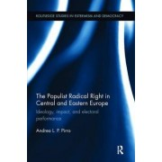The Populist Radical Right in Central and Eastern Europe by Andrea L. P. Pirro
