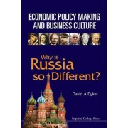 Economic Policy Making And Business Culture: Why Is Russia So Different? by David A. Dyker