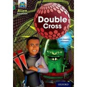 Project X Alien Adventures: Grey Book Band, Oxford Level 12: Double Cross by Tony Bradman