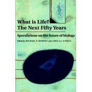 What is Life? The Next Fifty Years by Michael P. Murphy