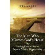 The Man Who Mirrors God's Heart: Finding Reconciliation Beyond Missed Opportunity