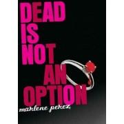 Dead Is Not an Option by Marlene Perez