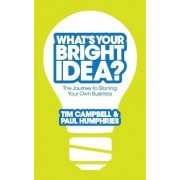 What's Your Bright Idea? by Tim Campbell