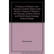 A History of Western Art Revised, Student Edition and World Views Package by Laurie Adams
